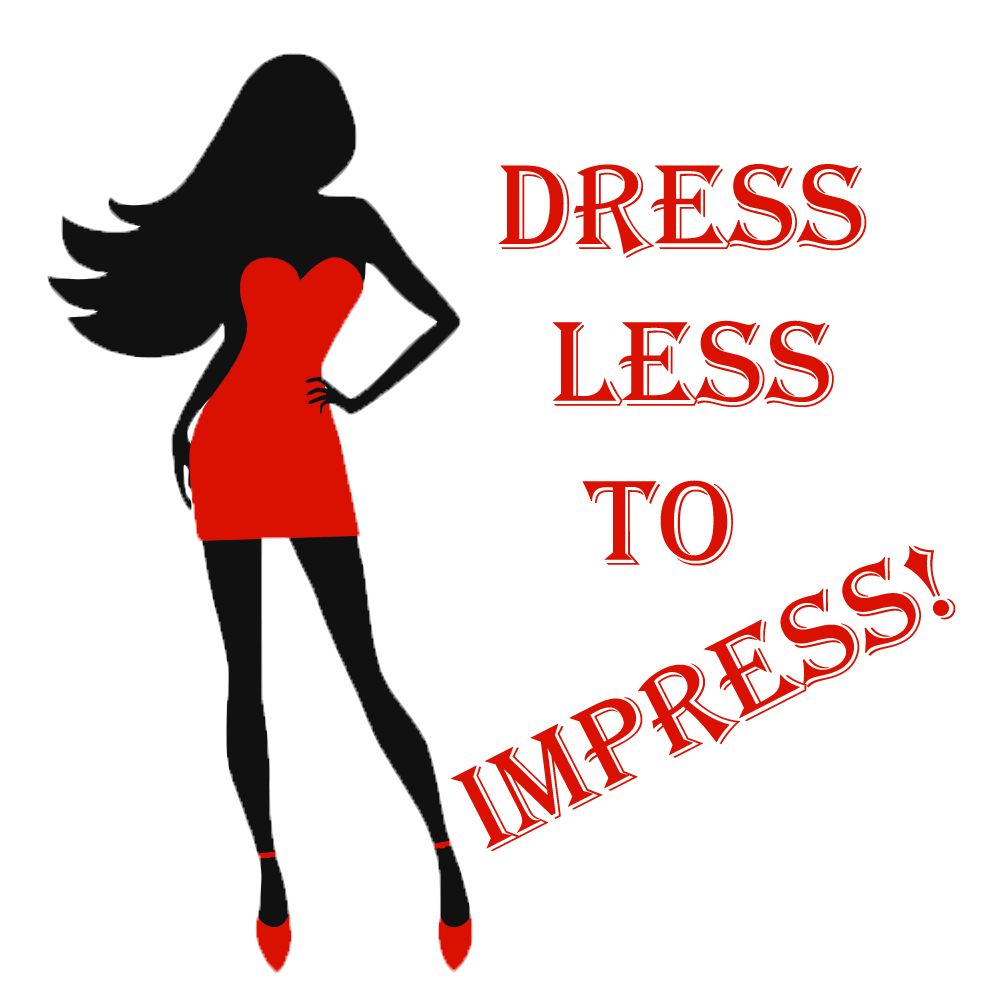 Dress Less To Impress
